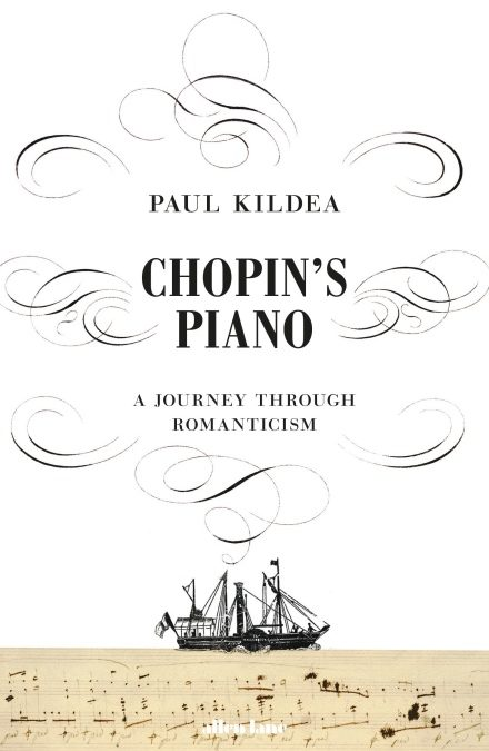 Sur les traces du piano de Chopin (en anglais): Chopin's Piano, A Journey through Romanticism – Paul Kildea, 2018